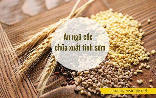 Ngũ cốc là thực phẩm trị xuất tinh sớm hiệu quả