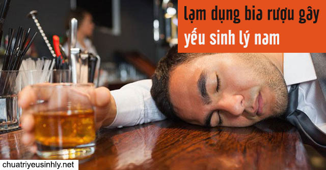 Uống nhiều bia rượu khiến nam giới bị yếu sinh lý