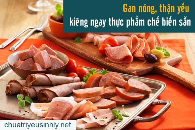 kiêng thực phẩm chế biến sẵn khi bị gan nóng, thận yếu