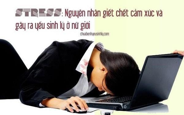 Stress là 1 trong những nguyên nhân hàng đầu gây suy giảm ham muốn ở nữ
